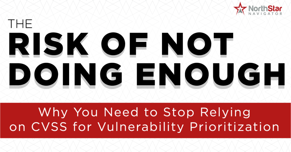 The risk of not doing enough - Why you need to stop relying on CVSS for vulnerability prioritization